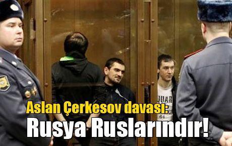 Aslan Çerkesov davası: Rusya Ruslarındır!