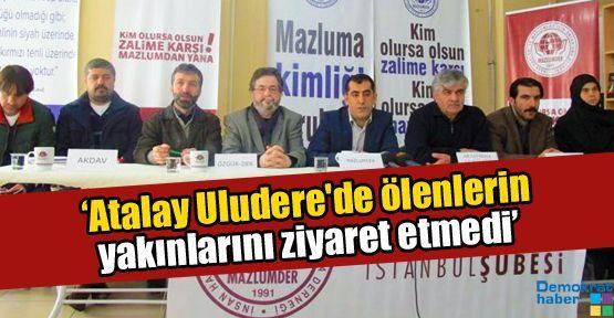 'Atalay Uludere'de ölenlerin yakınlarını ziyaret etmedi'