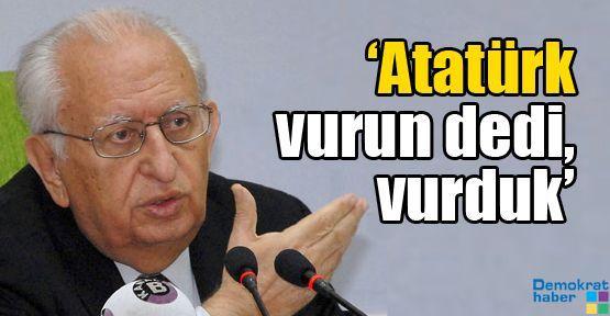 'Atatürk vurun dedi, vurduk'