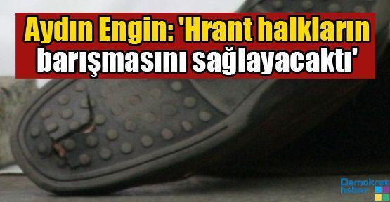 Aydın Engin: 'Hrant halkların barışmasını sağlayacaktı'