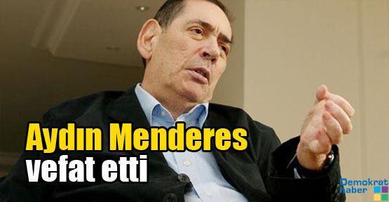 Aydın Menderes vefat etti