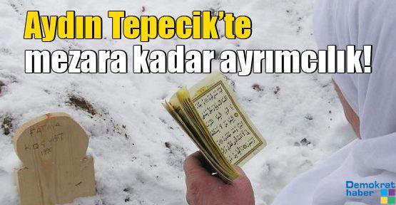 Aydın Tepecik'te mezara kadar ayrımcılık!