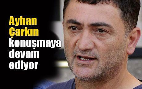 Ayhan Çarkın konuşmaya devam ediyor