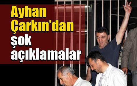 Ayhan Çarkın'dan şok açıklamalar