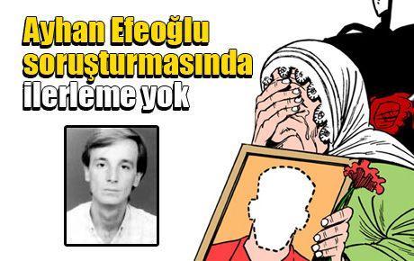 Ayhan Efeoğlu soruşturmasında ilerleme yok