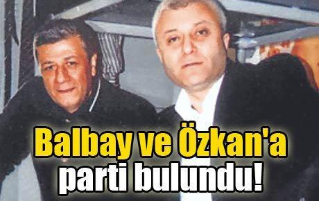 Balbay ve Özkan'a parti bulundu!