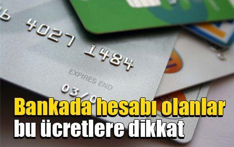 Bankada hesabı olanlar bu ücretlere dikkat