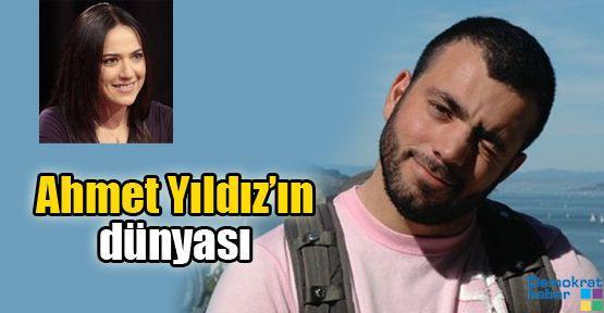 Banu Güven: Ahmet Yıldız'ın dünyası