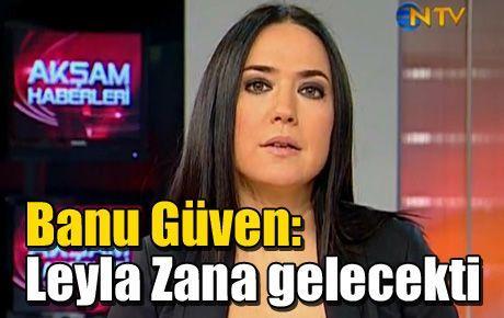 Banu Güven: Leyla Zana gelecekti