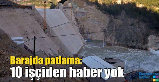 Barajda patlama: 10 işçiden haber yok