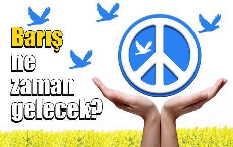 Barış ne zaman gelecek?