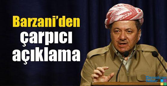 Barzani'den çarpıcı açıklama