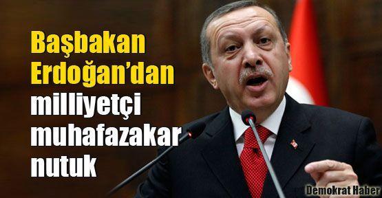 Başbakan Erdoğan'dan milliyetçi muhafazakar nutuk