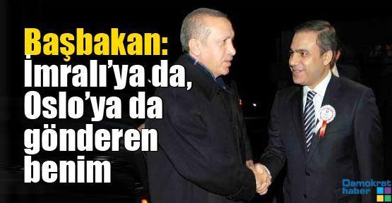 Başbakan: İmralı'ya da, Oslo'ya da gönderen benim