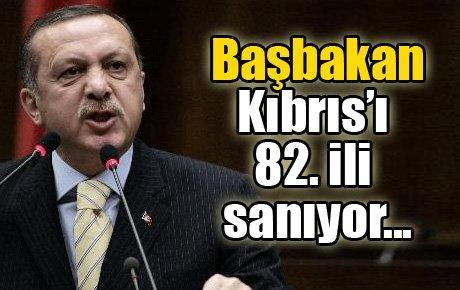 Başbakan Kıbrıs'ı 82. ili sanıyor
