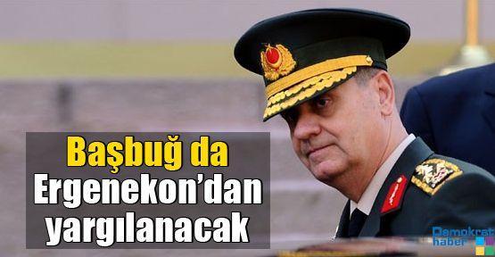 Başbuğ da Ergenekon'dan yargılanacak