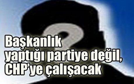 Başkanlık yaptığı partiye değil, CHP'ye çalışacak