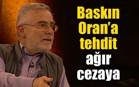 Baskın Oran'a tehdit ağır cezaya
