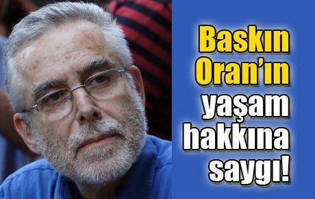 Baskın Oran'ın yaşam hakkına saygı!