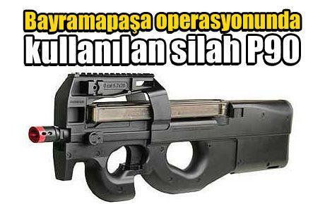 Bayramapaşa operasyonunda kullanılan silah P90