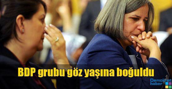 BDP grubu göz yaşına boğuldu