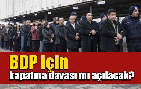 BDP için kapatma davası mı açılacak?