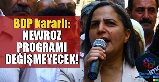BDP kararlı: NEWROZ PROGRAMI DEĞİŞMEYECEK!