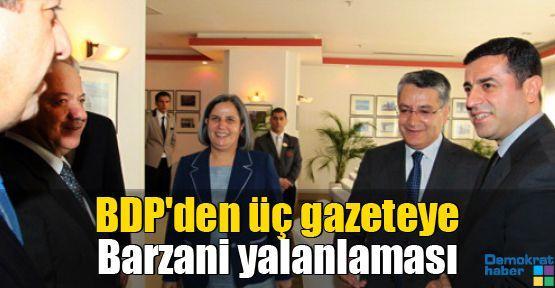 BDP'den üç gazeteye Barzani yalanlaması