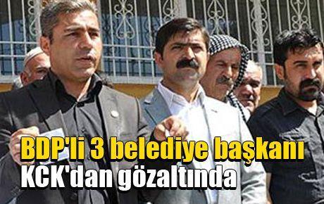BDP'li 3 belediye başkanı KCK'dan gözaltında