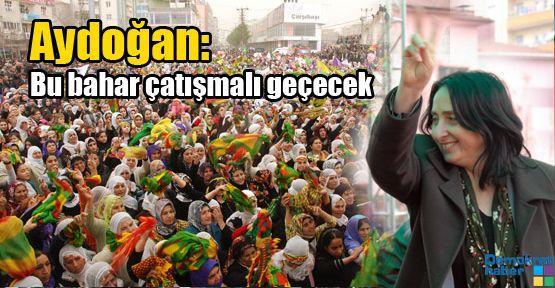 BDP'li Aydoğan: Bu bahar çok kötü, çatışmalı geçecek