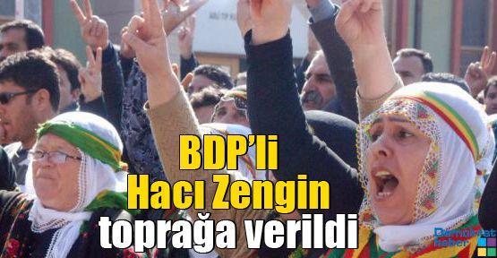 BDP'li Hacı Zengin toprağa verildi