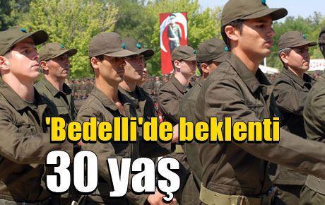Bedelli askerlikte beklenti 30 yaş