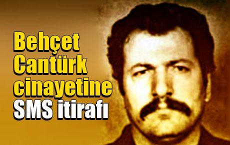 Behçet Cantürk cinayetine SMS itirafı
