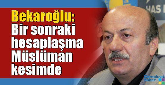 Bekaroğlu: Bir sonraki hesaplaşma Müslüman kesimde