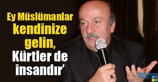 Bekaroğlu: Ey Müslümanlar kendinize gelin, Kürtler de insandır'