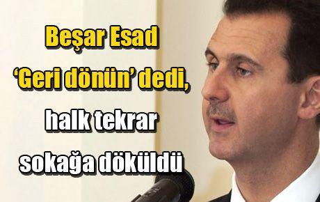 Beşar Esad 'Geri dönün' dedi, halk tekrar sokağa döküldü