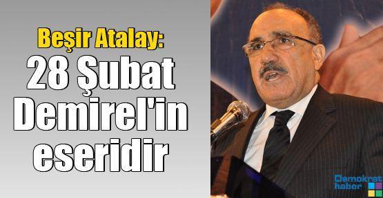 Beşir Atalay: 28 Şubat Demirel'in eseridir