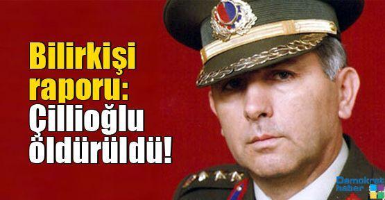 Bilirkişi raporu: Çillioğlu öldürüldü!
