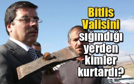 Bitlis Valisini bakın sığındığı yerden kimler kurtardı