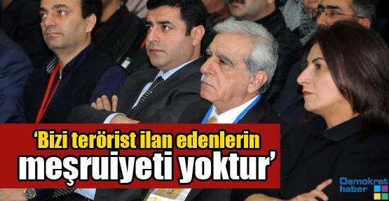 'Bizi terörist ilan edenlerin meşruiyeti yoktur'