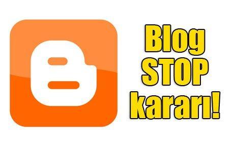 Blog STOP kararı!