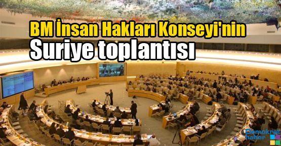 BM İnsan Hakları Konseyi'nin  Suriye toplantısı