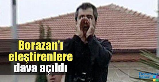 Borazan'ı eleştirenlere dava açıldı