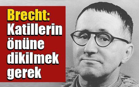 Brecht: Katillerin önüne dikilmek gerek