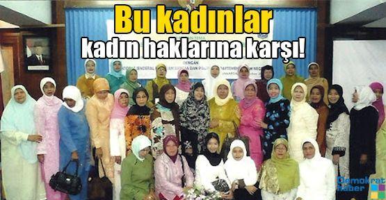 Bu kadınlar kadın haklarına karşı!
