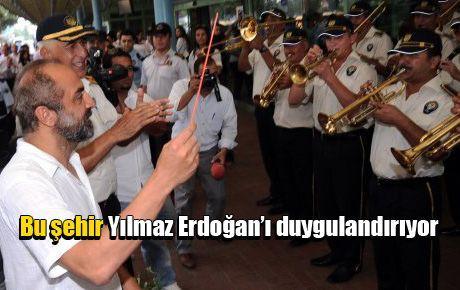 Bu şehir Yılmaz Erdoğan'ı duygulandırıyor