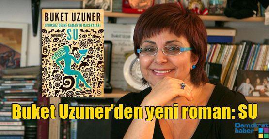 Buket Uzuner'den yeni roman: SU
