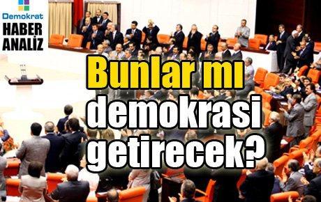 Bunlar mı demokrasi getirecek?