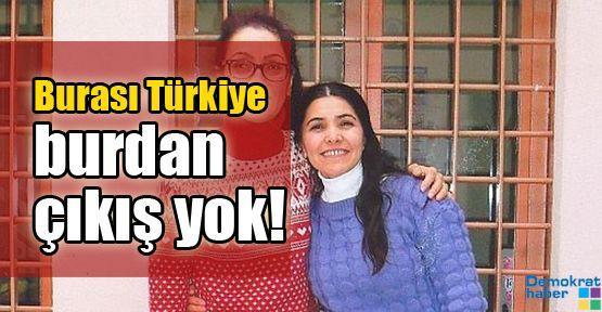 Burası Türkiye burdan çıkış yok!