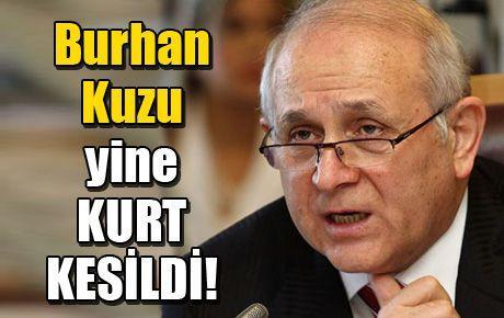Burhan Kuzu yine KURT KESİLDİ!